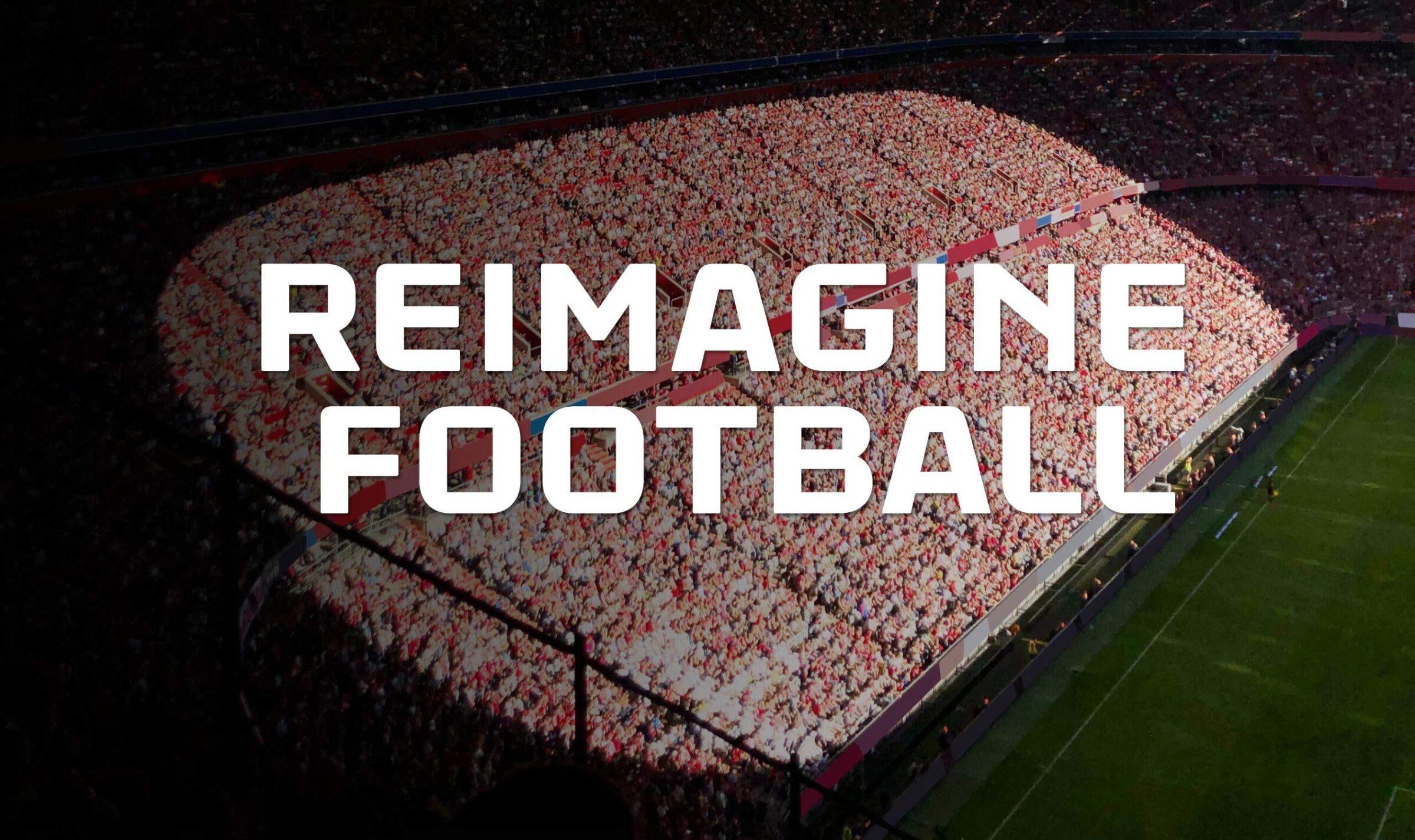Reimagine football